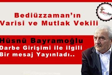 Bediüzzamanın varisi ve mutlak vekili Hüsnü Bayramoğlu Darbe Girişimi ile ilgili bir mesaj yayınladı