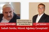 Sabah Sordu; Hüsnü Ağabey Cevapladı!